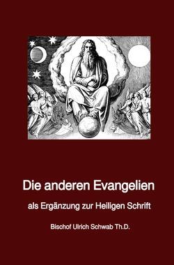 Die anderen Evangelien von Schwab Th.D.,  Bischof Ulrich