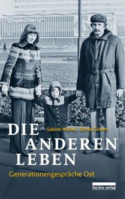 Die anderen Leben von Grimm,  Dörte, Michel,  Sabine