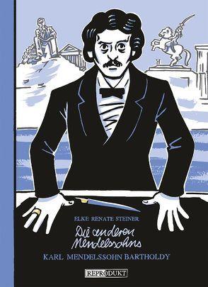 Die anderen Mendelssohns: Karl Mendelssohn Bartholdy von Steiner,  Elke Renate