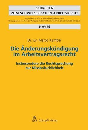 Die Änderungskündigung im Arbeitsvertragsrecht – insbesondere die Rechtsprechung zur Missbräuchlichkeit von Kamber,  Marco