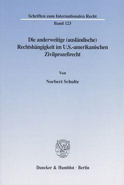 Die anderweitige (ausländische) Rechtshängigkeit im U.S.-amerikanischen Zivilprozeßrecht. von Schulte,  Norbert