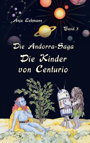Die Andorra-Saga: Die Kinder von Centurio von Lehmann,  Anja