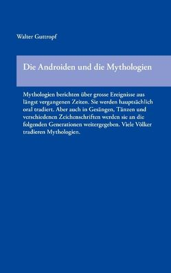 Die Androiden und die Mythologien von Guttropf,  Walter