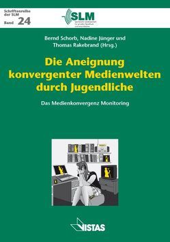 Die Aneignung konvergenter Medienwelten durch Jugendliche von Jünger,  Nadine, Rakebrand,  Thomas, Sagurna,  Michael, Schorb,  Bernd