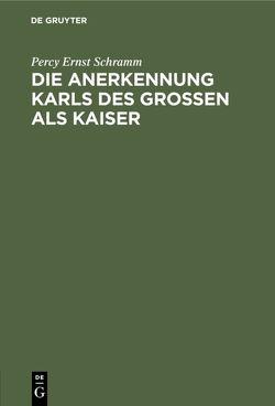 Die Anerkennung Karls des Großen als Kaiser von Schramm,  Percy Ernst
