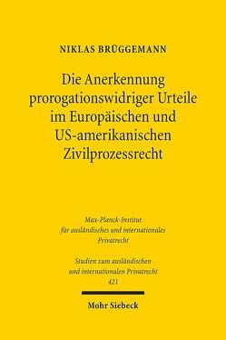Die Anerkennung prorogationswidriger Urteile im Europäischen und US-amerikanischen Zivilprozessrecht von Brüggemann,  Niklas