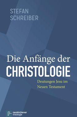 Die Anfänge der Christologie von Schreiber,  Stefan