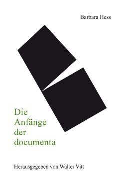 Die Anfänge der documenta von Hess,  Barbara, Vitt,  Walter