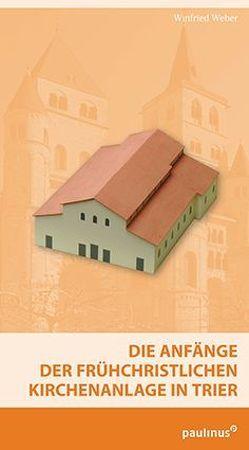 Die Anfänge der frühchristlichen Kirchenanlage in Trier von Weber,  Winfried