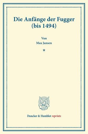Die Anfänge der Fugger (bis 1494). von Jansen,  Max