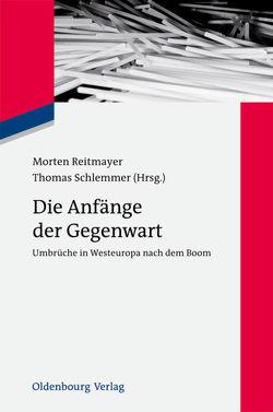 Die Anfänge der Gegenwart von Reitmayer,  Morten, Schlemmer,  Thomas
