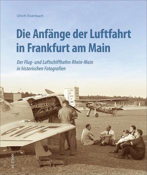 Die Anfänge der Luftfahrt in Frankfurt am Main von Eisenbach,  Ulrich