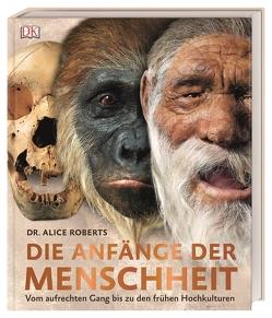 Die Anfänge der Menschheit von Adrie und Alfons Kennis, Dr. Alice Roberts (Hg.)