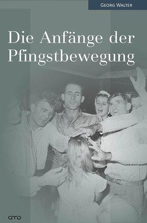 Die Anfänge der Pfingstbewegung von Walter,  Georg