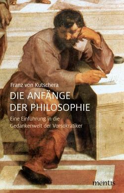 Die Anfänge der Philosophie von von Kutschera,  Franz