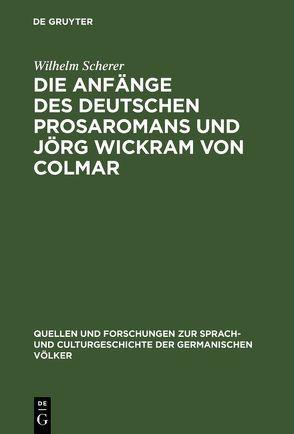 Die Anfänge des deutschen Prosaromans und Jörg Wickram von Colmar von Scherer,  Wilhelm