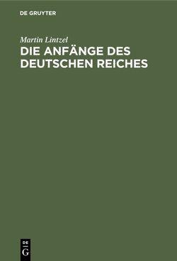 Die Anfänge des deutschen Reiches von Lintzel,  Martin