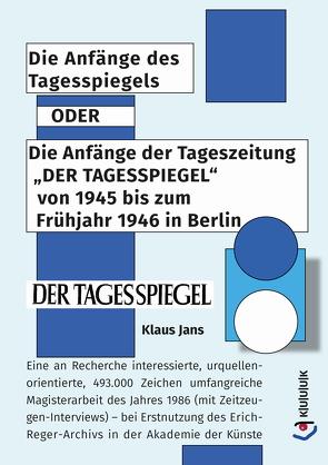 """Die Anfänge des Tagesspiegels ODER Die Anfänge der Tageszeitung """"DER TAGESSPIEGEL"""" von 1945 bis zum Frühjahr 1946 in Berlin von Jans,  Klaus"""
