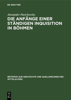 Die Anfänge einer ständigen Inquisition in Böhmen von Patschovsky,  Alexander