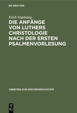 Die Anfänge von Luthers Christologie nach der ersten Psalmenvorlesung von Vogelsang,  Erich