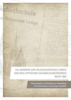 Die Anfänge der Volkshochschule Lemgo und des Lippischen Volksbildungswerkes nach 1945 von Biresch,  Peter, Scheffler,  Jürgen