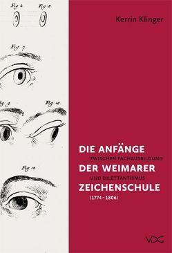 Die Anfänge der Weimarer Zeichenschule (1774 – 1806) von Klinger,  Kerrin