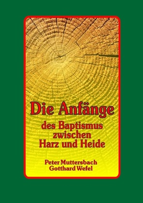 Die Anfänge des Baptismus zwischen Harz und Heide von Muttersbach,  Peter, Wefel,  Gotthard