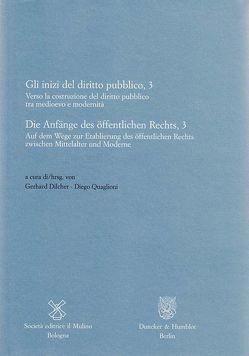 Die Anfänge des öffentlichen Rechts, 3 / Gli inizi del diritto pubblico, 3. von Dilcher,  Gerhard, Quaglioni,  Diego