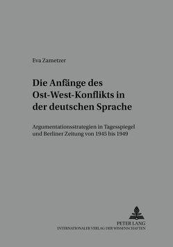 Die Anfänge des Ost-West-Konflikts in der deutschen Sprache von Zametzer,  Eva