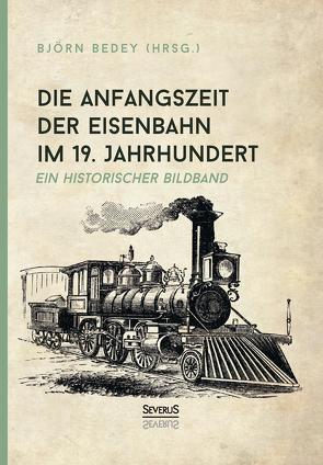 Die Anfangszeit der Eisenbahn im 19. Jahrhundert von Bedey,  Björn
