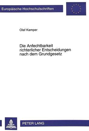 Die Anfechtbarkeit richterlicher Entscheidungen nach dem Grundgesetz von Kamper,  Olaf