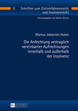 Die Anfechtung vertraglich vereinbarter Aufrechnungen innerhalb und außerhalb der Insolvenz von Huber,  Markus Johannes