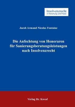 Die Anfechtung von Honoraren für Sanierungsberatungsleistungen nach Insolvenzrecht von Fontaine,  Jacob Armand Nicolas