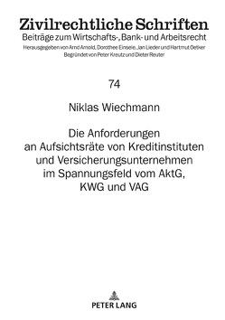 Die Anforderungen an Aufsichtsräte von Kreditinstituten und Versicherungsunternehmen im Spannungsfeld vom AktG, KWG und VAG von Wiechmann,  Niklas