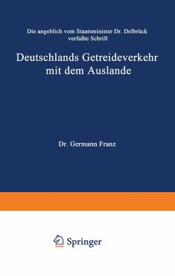 Die angeblich von Staatsminister Dr. Delbrück verfaßte Schrift Deutschlands Getreideverkehr mit dem Auslande vor dem Forum der Kritik von Franz,  Hermann
