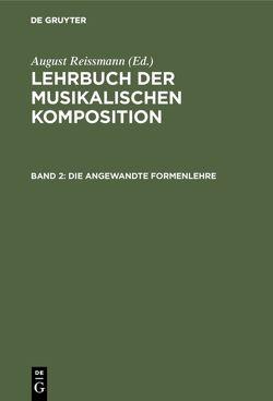 Lehrbuch der musikalischen Komposition / Die angewandte Formenlehre von Reissmann,  August