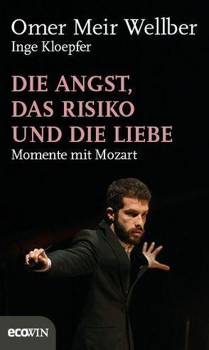 Die Angst, das Risiko und die Liebe von Kloepfer,  Inge, Meir Wellber,  Omer