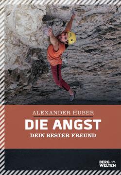 Die Angst, dein bester Freund von Huber,  Alexander