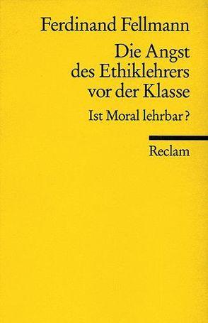 Die Angst des Ethiklehrers vor der Klasse von Fellmann,  Ferdinand