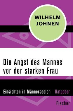 Die Angst des Mannes vor der starken Frau von Johnen,  Wilhelm