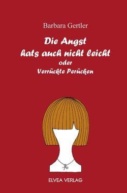 Die Angst hats auch nicht leicht von Gertler, Barbara, Verlag, Elvea