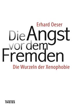 Die Angst vor dem Fremden von Oeser,  Erhard