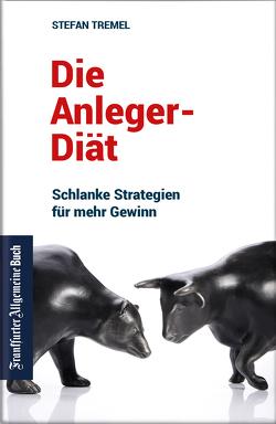 Die Anleger-Diät: Schlanke Strategien für mehr Gewinn von Tremel,  Stefan