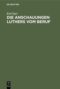 Die Anschauungen Luthers vom Beruf von Eger,  Karl