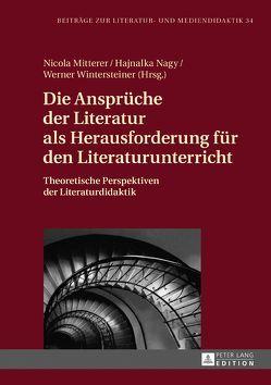 Die Ansprüche der Literatur als Herausforderung für den Literaturunterricht von Mitterer,  Nicola, Nagy,  Hajnalka, Wintersteiner,  Werner