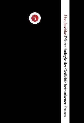 Die Anthologie der Gedichte betrunkener Frauen von Jeschke,  Lisa