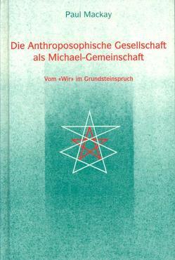 Die Anthroposophische Gesellschaft als Michael-Gemeinschaft von Mackay,  Paul