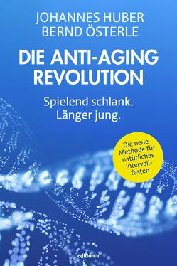 Die Anti-Aging Revolution von Huber,  Johannes, Österle,  Bernd