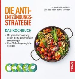 Die Anti-Entzündungs-Strategie – Das Kochbuch von Niemann,  Peter, Snowdon,  Bettina