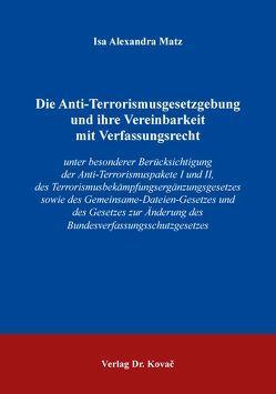 Die Anti-Terrorismusgesetzgebung und ihre Vereinbarkeit mit Verfassungsrecht von Matz,  Isa Alexandra